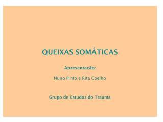 QUEIXAS SOMÁTICAS Apresentação : Nuno  Pinto e Rita Coelho Grupo  de  Estudos  do Trauma