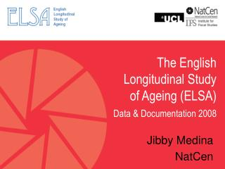 The English Longitudinal Study  of Ageing (ELSA) Data & Documentation 2008