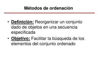 Definici�n:  Reorganizar un conjunto dado de objetos en una secuencia especificada