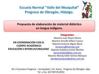 Integrantes: Maestro Juan Reyes Olvera Maestro Arnulfo Alfaro Cuenca Maestra Antonia Olguín  Neria