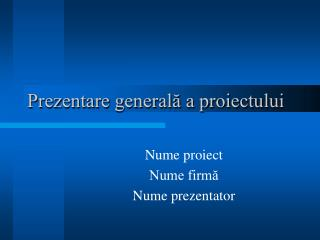 Prezentare general? a proiectului