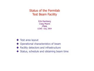 Status of the Fermilab  Test Beam Facility Erik Ramberg Craig Moore /FNAL LCWS –July, 2004