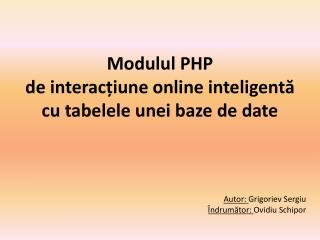 Modulul  PHP  de  interac ?iune online inteligent?  cu tabelele unei baze de date