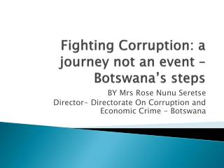 Fighting Corruption: a journey not an event � Botswana�s steps