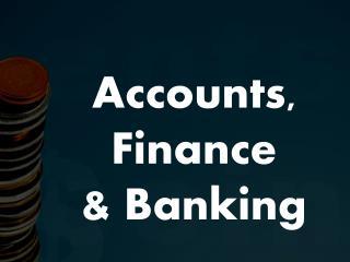 Accounts,  Finance  & Banking