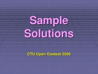 Sample Solutions CTU Open  Contest 2009