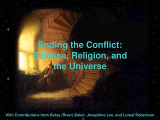 Ending the Conflict:  Science, Religion, and the Universe