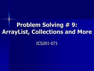 Problem Solving # 9:  ArrayList, Collections and More