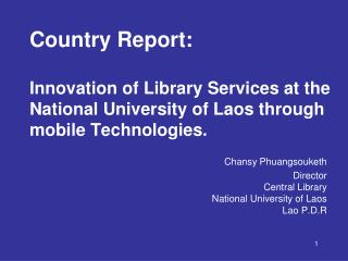 Chansy Phuangsouketh Director Central Library National University of Laos Lao P.D.R