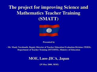 The project for improving Science and Mathematics Teacher Training (SMATT)