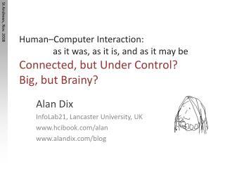 Alan Dix InfoLab21, Lancaster University, UK hcibook/alan alandix /blog