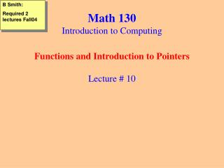 Math 130 Introduction to Computing Functions and Introduction to Pointers Lecture # 10