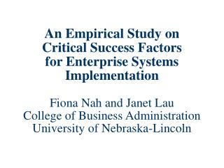 An Empirical Study on Critical Success Factors  for Enterprise Systems Implementation   Fiona Nah and Janet Lau College