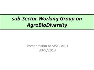 sub-Sector Working Group on  AgroBioDiversity