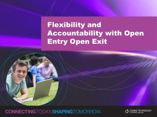 Flexibility and Accountability with Open Entry Open Exit