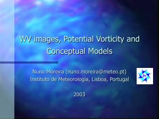 WV images, Potential Vorticity and Conceptual Models