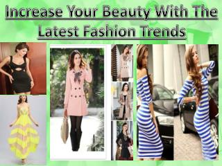 Increase Your Beauty With The Latest Fashion Trends