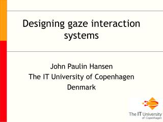 Designing gaze interaction systems