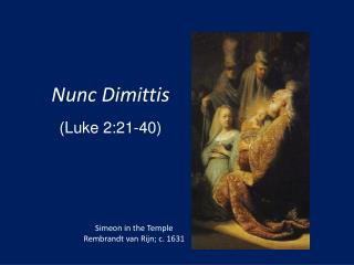 Nunc Dimittis  (Luke 2:21-40)