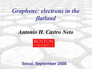 Graphene: electrons in the flatland Antonio H. Castro Neto