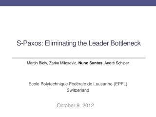 S- Paxos : Eliminating the  Leader Bottleneck