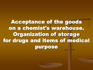 Acceptance of the goods  on a chemist's warehouse. Organization of storage