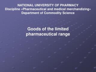 NATIONAL UNIVERSITY OF PHARMACY Discipline  « Pharmaceutical and medical merchandizing »