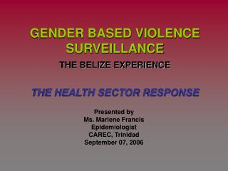 GENDER BASED VIOLENCE SURVEILLANCE  THE BELIZE EXPERIENCE   THE HEALTH SECTOR RESPONSE