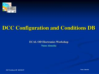 DCC Configuration and Conditions DB ECAL OD Electronics Workshop Nuno Almeida