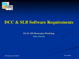 DCC & SLB Software Requirements ECAL OD Electronics Workshop Nuno Almeida