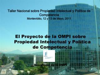 El Proyecto de la OMPI sobre Propiedad Intelectual y Política de Competencia Secretaría de la OMPI