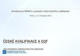 České kvalifikace a EQF  Jitka Pohanková, Národní ústav pro vzdělávání