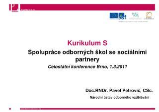 Kurikulum S Spolupráce odborných škol se sociálními partnery Celostátní konference Brno, 1.3.2011