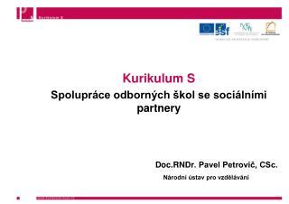 Kurikulum S Spolupráce odborných škol se sociálními partnery Doc.RNDr . Pavel Petrovič, CSc.