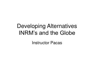 Developing Alternatives INRM's and the Globe