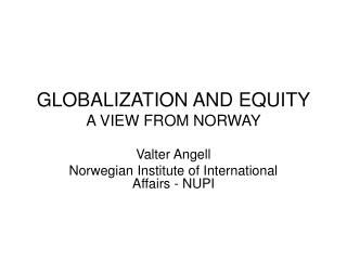 GLOBALIZATION AND EQUITY A VIEW FROM NORWAY