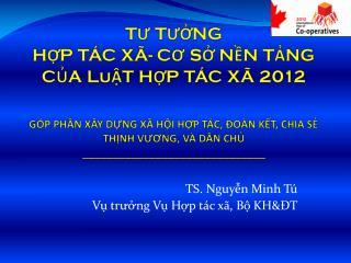 TS. Nguyễn Minh Tú Vụ trưởng Vụ Hợp tác xã, Bộ KH&ĐT