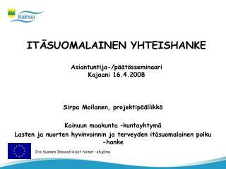ITÄSUOMALAINEN YHTEISHANKE Asiantuntija-/päätösseminaari Kajaani 16.4.2008