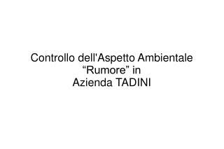 """Controllo dell'Aspetto Ambientale """"Rumore"""" in Azienda TADINI"""