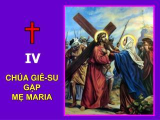 CHÚA GIÊ-SU                                      GẶP                                MẸ MARIA