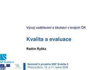 Vývoj vzdělávání a školství vkrajích ČR Kvalita a evaluace Radim Ryška