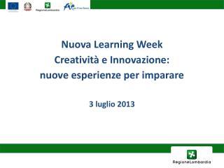 Nuova Learning Week Creatività e Innovazione:  nuove esperienze per imparare 3 luglio 2013