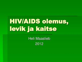 HIV/AIDS olemus, levik ja kaitse