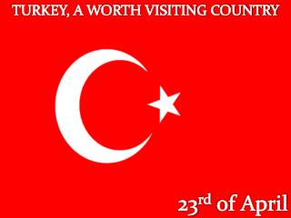 TURKEY, A WORTH VISITING COUNTRY