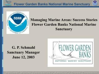 Managing Marine Areas: Success Stories Flower Garden Banks National Marine Sanctuary