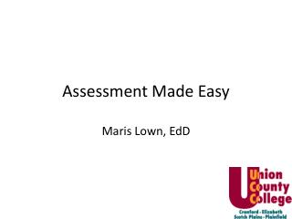 Assessment Made Easy Maris Lown, EdD