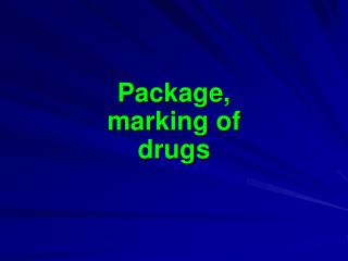 Package,  marking of drugs