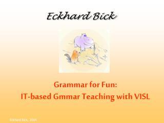 Grammar for Fun: IT-based Gmmar Teaching with VISL