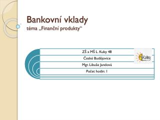"""Bankovní vklady téma """"Finanční produkty"""""""