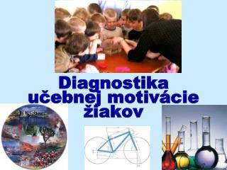 Diagnostika  učebnej motivácie žiakov